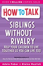 How To Talk: Siblings Without Rivalry by Adele Faber Elaine Mazlish(1999-05-01)