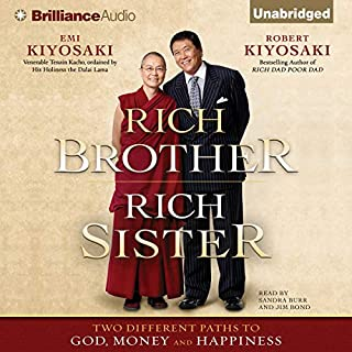 Rich Brother, Rich Sister     Two Different Paths to God, Money and Happiness              Written by:                                                                                                                                 Robert Kiyosaki,                                                                                        Emi Kiyosaki                               Narrated by:                                                                                                                                 Sandra Burr,                                                                                        Jim Bond                      Length: 12 hrs and 8 mins     Not rated yet     Overall 0.0