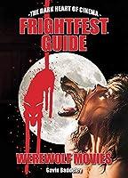 Frightfest Guide to Werewolf Movies (The Dark Heart of Cinema)