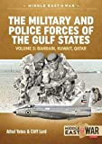 The Military and Police Forces of the Gulf States: Volume 3: Bahrain, Kuwait, Qatar (Middle East@War)