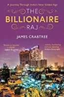 The Billionaire Raj: SHORTLISTED FOR THE FT & MCKINSEY BUSINESS BOOK OF THE YEAR AWARD 2018