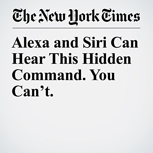 Alexa and Siri Can Hear This Hidden Command. You Can't. copertina