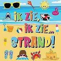 Ik Zie, Ik Zie...Strand!: Kun Jij De Handdoek, Krab en Parasol Vinden? - Een Superleuk Zomers Kijk- en Zoekboek Voor Kinderen Van 2-5 Jaar!