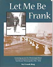 Let me be Frank: Growing up on the Mississippi River, northeast Minneapolis, 1936-1950
