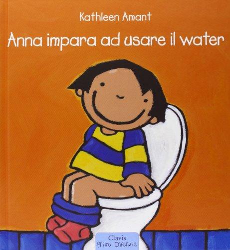 Anna impara ad usare il water. Ediz. a colori