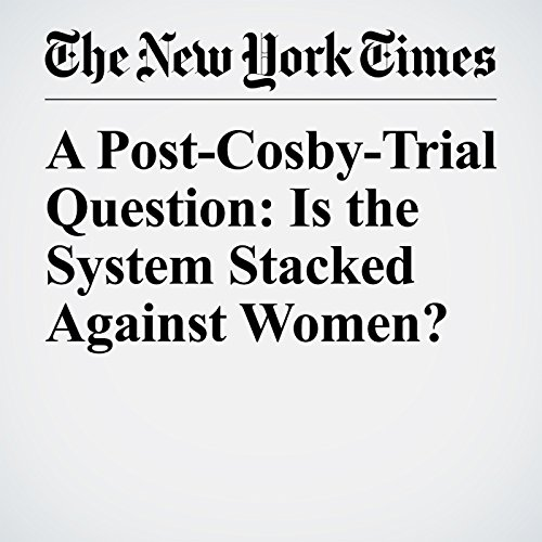 A Post-Cosby-Trial Question: Is the System Stacked Against Women? copertina