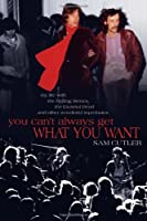 You Can't Always Get What You Want: My Life with the Rolling Stones, the Grateful Dead and Other Wonderful Reprobates by Sam Cutler(2010-02-23)