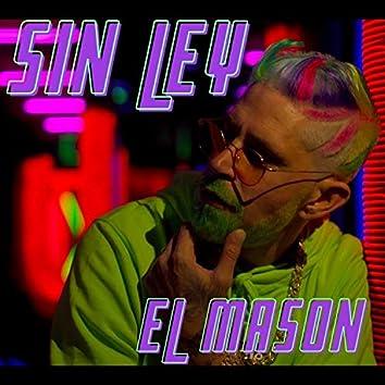 """Sin Ley """" el Mason """""""