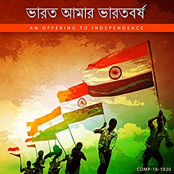 Bharat Amar Bharatbarsha - An Offering To Independence....