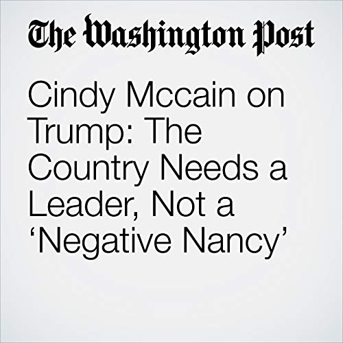 Cindy Mccain on Trump: The Country Needs a Leader, Not a 'Negative Nancy' audiobook cover art