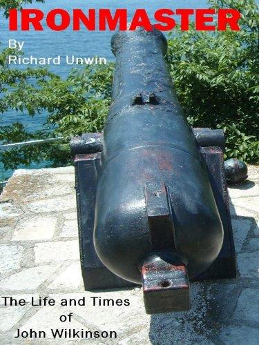 John Wilkinson - Ironmaster: A short biography (English Edition)