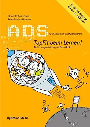 ADS - Topfit beim Lernen: AufmerksamkeitsDefizitSyndrom. Bedienungsanleitung für dein Gehirn. OptiMind-Konzept für die 5.-10. Klasse