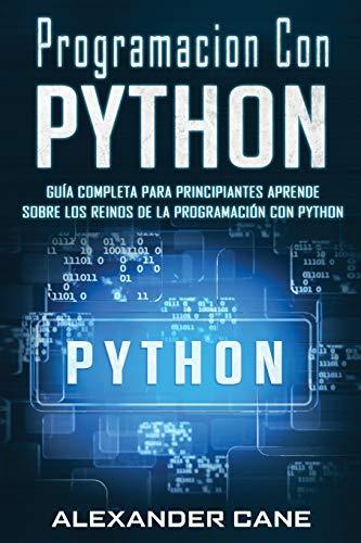 Programacion Con Python: Guía Completa para Principiantes