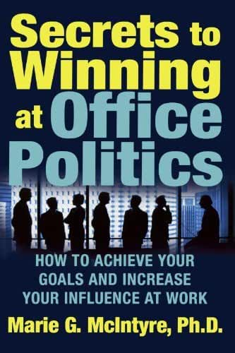 By Marie McIntyre ( Author ) [ Secrets to Winning at Office Politics: How to Achieve Your Goals and Increase Your Influence at Work By Jul-2005 Paperback