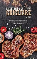 Ricettario per grigliare 2021: La guida definitiva per padroneggiare il barbecue come un professionista con ricette facili e gustose