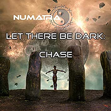 Let There Be Dark: Chase