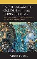 In Kierkegaard's Garden with the Poppy Blooms: Why Derrida Doesn't Read Kierkegaard When He Reads Kierkegaard