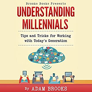 Understanding Millennials     Brooks Books, Book 1              By:                                                                                                                                 Adam Brooks                               Narrated by:                                                                                                                                 Adam Brooks                      Length: 54 mins     Not rated yet     Overall 0.0