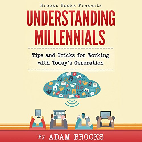 Understanding Millennials     Brooks Books, Book 1              By:                                                                                                                                 Adam Brooks                               Narrated by:                                                                                                                                 Adam Brooks                      Length: 54 mins     6 ratings     Overall 3.5