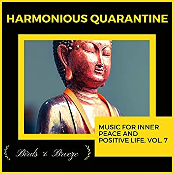 Harmonious Quarantine - Music For Inner Peace And Positive Life, Vol. 7