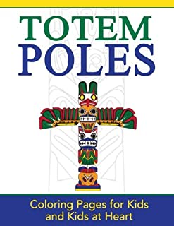 Totem Poles: Coloring Pages for Kids and Kids at Heart (Hands-On Art History) (Volume 24)
