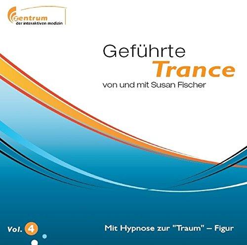 Geführte Trance Vol.4 - Mit Hypnose zur Traum - Figur