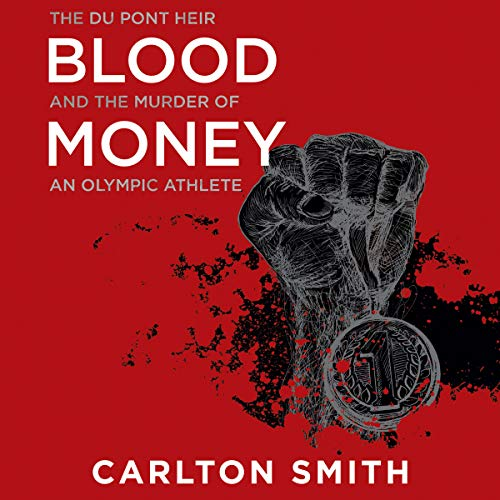 Blood Money     The Du Pont Heir and the Murder of an Olympic Athlete              By:                                                                                                                                 Carlton Smith                               Narrated by:                                                                                                                                 David de Vries                      Length: 5 hrs and 17 mins     Not rated yet     Overall 0.0