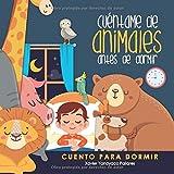 Cuéntame de Animales Antes de Dormir: Cuento Ilustrado Infantil de Animales para bebes y niños - Cuento para dormir - Buenas Noches - 6x6 pulgadas