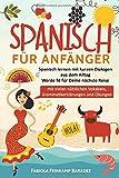 Spanisch für Anfänger: Spanisch lernen mit kurzen Dialogen aus dem Alltag - Werde fit für Deine nächste Reise (mit vielen nützlichen Vokabeln, Grammatikerklärungen und Übungen) - Fabiola Feinkamp Baradez