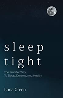 Sleep Tight: The Smarter Way To Sleep, Dreams, And Health (Body & Soul Series, Book 1)