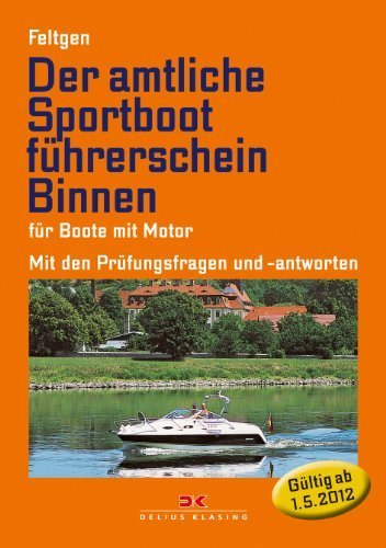 Der amtliche Sportbootführerschein Binnen - Für Boote mit Motor: Mit den Prüfungsfragen und Antworten by Marco Feltgen(27. April 2012)