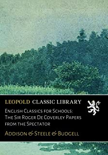 English Classics for Schools: The Sir Roger De Coverley Papers from the Spectator