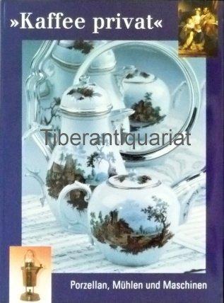 Kaffee privat: Porzellan, Mühlen und Maschinen - Katalog (Schriften und Kataloge des Deutschen Porzellanmuseums Hohenberg)