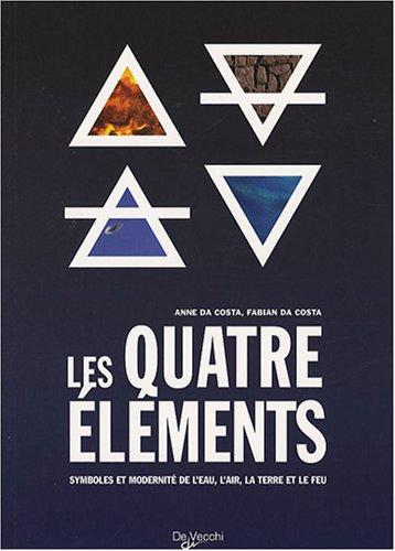 Les quatre éléments: Symboles et modernité de l'eau, l'air, la terre et le feu