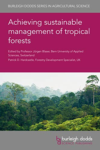 Achieving sustainable management of tropical forests (Burleigh Dodds Series in Agricultural Science, 80) (English Edition)