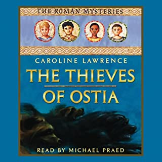 The Thieves of Ostia     Roman Mysteries, Book 1              By:                                                                                                                                 Caroline Lawrence                               Narrated by:                                                                                                                                 Michael Praed                      Length: 3 hrs and 57 mins     22 ratings     Overall 4.3