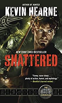 Shattered: The Iron Druid Chronicles, Book Seven by [Kevin Hearne]