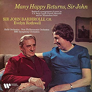 Many Happy Returns, Sir John. Barbirolli Arrangements of Music by Bach, Marcello, Corelli & Purcell