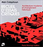 Recueil d'essais critiques - Architecture moderne et changement historique