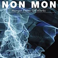 NON MON -MORGAN FISHER CM WORKS- by MORGAN FISHER (2009-03-25)