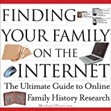 Finding Your Family on the Internet: The Ultimate Guide to Online Family History Research