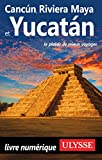 Cancun, Riviera Maya et Yucatan (Guide de voyage) (French Edition)