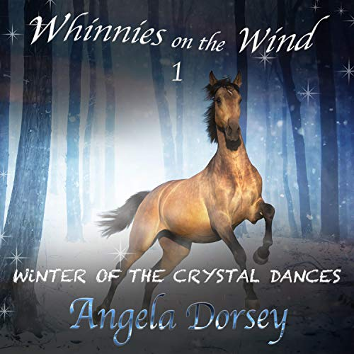 Winter of the Crystal Dances: Whinnies on the Wind, Book 1