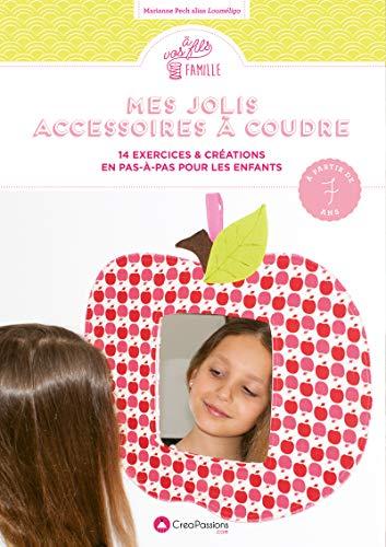 Mes jolis accessoires à coudre : 14 exercices & créations en pas-à-pas pour les enfants