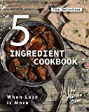 The Definitive 5-Ingredient Cookbook: When Less is More