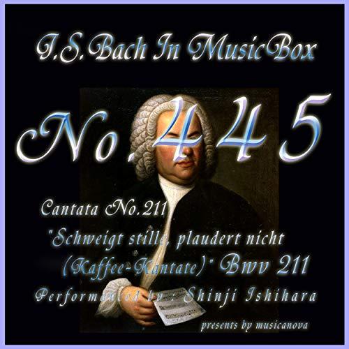 J.S.Bach:Schweigt stille, plaudert nicht (Kaffee-Kantate), BWV 211: 2. Arie (Musical Box)