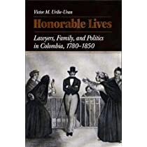 Honorable Lives: Lawyers, Families, and Politics in Columbia, 1780-1850 (Pitt Latin American Series)