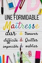 Une formidable Maîtresse: Carnet de notes idée cadeau remerciement maîtresse , Cadeau pour institutrice maternelle , Cadea...