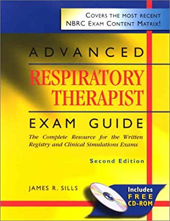 Advanced Respiratory Therapist Exam Guide: The Complete Resource for the Written Registry and Clinical Simulations Exams