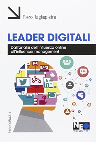 Leader digitali. Dall'analisi dell'influenza online all'influencer management